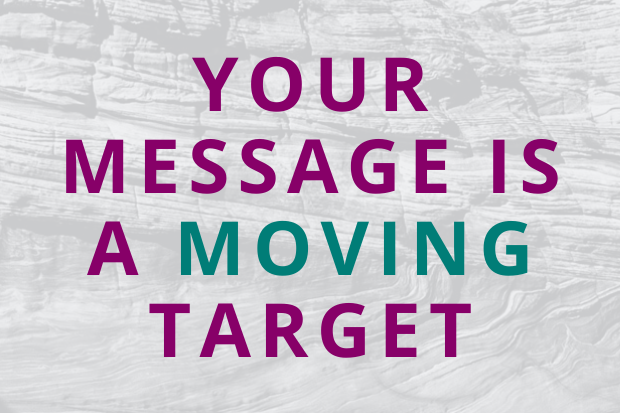 #153 Your Message is a Moving Target
