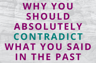 #154 Why You Should Absolutely Contradict What You Said in the Past