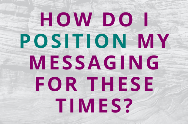 #157 How Do I Position My Messaging for These Times?