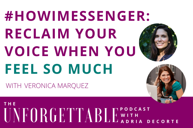 #158 #HowIMessenger: Reclaim Your Voice When You FEEL So Much with Veronica Marquez