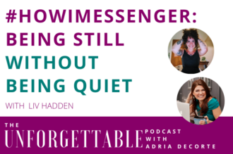 #160 #HowIMessenger: Being Still Without Being Quiet with Liv Hadden