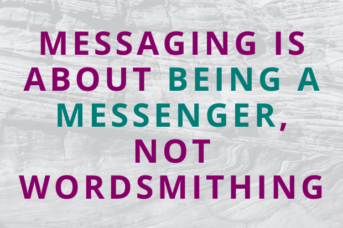 #161 Messaging is About Being a Messenger, Not Wordsmithing