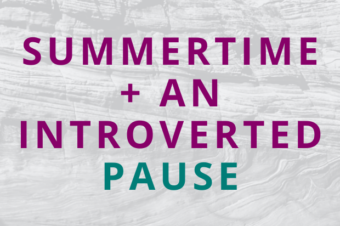 #163 Summertime + An Introverted Pause