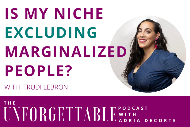 #175 Is My Niche Excluding Marginalized People? with Trudi Lebron