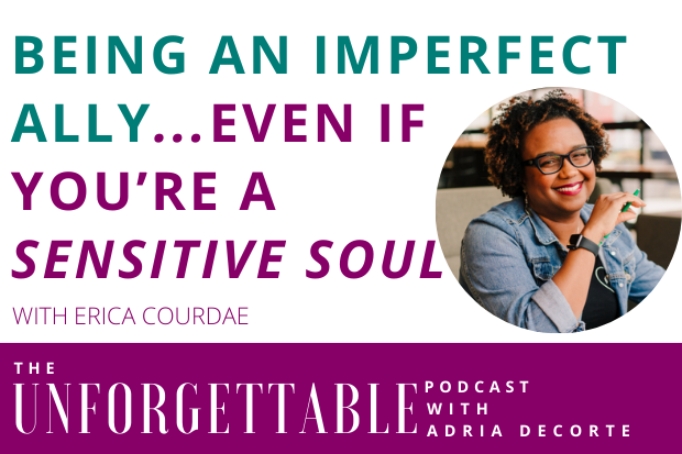 #172 Being an Imperfect Ally…Even If You're a Sensitive Soul with Erica Courdae