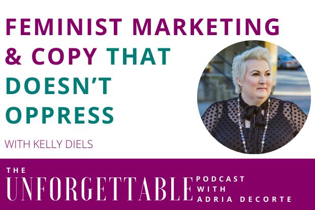 #174 Feminist Marketing & Copy that Doesn't Oppress with Kelly Diels