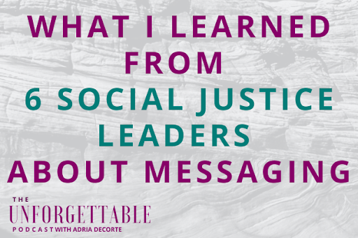 #178 What I Learned from 6 Social Justice Leaders About Messaging