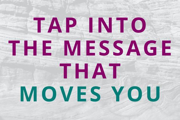 #180 Tap Into the Message That Moves You