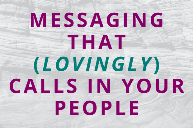 #183 Messaging that (Lovingly) Calls In Your People