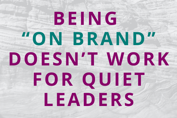 """#186 Being """"On Brand"""" Doesn't Work for Quiet Leaders"""