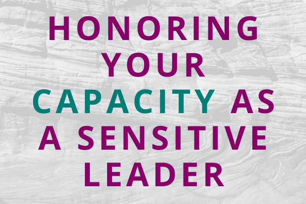 #189 Honoring Your Capacity as a Sensitive Leader