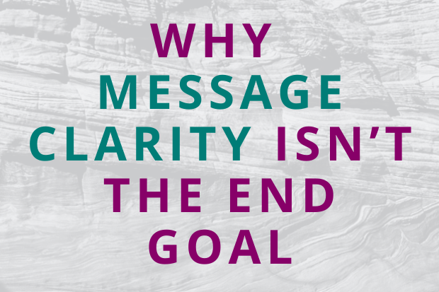 #192 Why Message Clarity ISN'T the End Goal